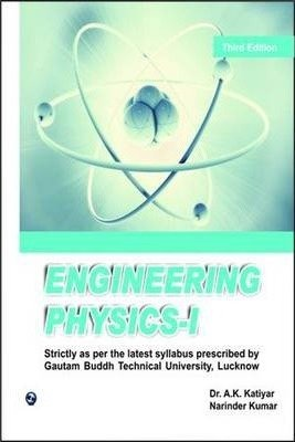 Engineering Physics - I (U.P. Technical University, Lucknow), Third Edition: A.K. Katiyar,Narinder ...