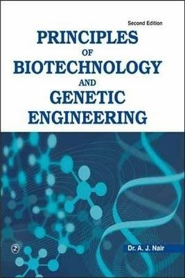Principles of Biotechnology and Genetic Engineering: A.J. Nair