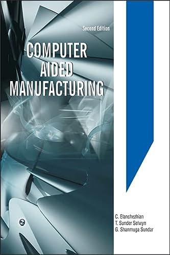 Computer Aided Manufacturing: C. Elanchezhian,G. Shanmuga Sundar,T. Sunder Selwyn