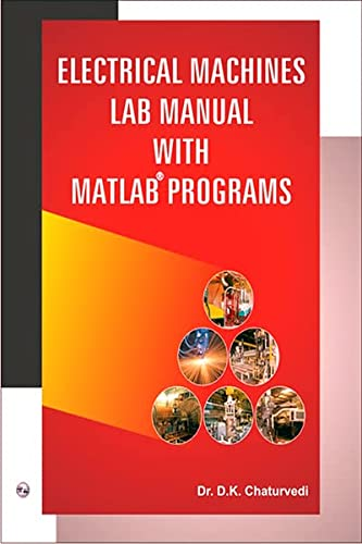 Electrical Machines Lab Manual with MATLAB Programs: Dr D.K. Chaturvedi