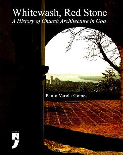 Whitewash, Red Stone: A History of Church Architecture in Goa