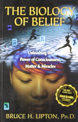9789380480015: The Biology Of Belief : Unleashing The Power Of Consciousness, Matter & Miracles [Paperback] [Jan 01, 2010] Lipton; Bruce H. Ph.D.