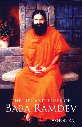 The Life and Times of Baba Ramdev: Ashok Raj