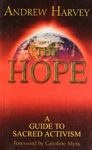 The Hope: A Guide to Sacred Activism: Andrew Harvey (Author) & Caroline Myss (Frwd)