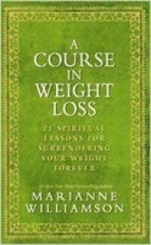 A Course in Weight Loss: 21 Spiritual Lessons for Surrendering Your Weight Forever: Marianne ...