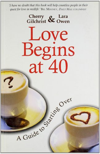 Love Begins at 40: A Guide to Starting Over: Gilchrist Cherry,Lara Owen