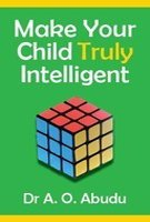 Make Your Child Truly Intelligent: A.O. Abudu