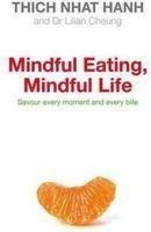 Mindful Eating, Mindful Life: Savour every moment and every bite: Dr Lilian Cheung,Thich Nhat Hanh