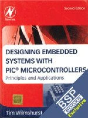 9789380501826: DESIGNING EMBEDDED SYSTEMS WITH PIC MICROCONTROLLERS, 2ND EDITION