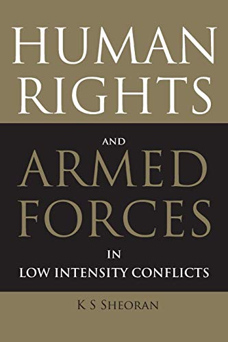 Human Rights and Armed Forces in Low Intensity Conflicts: K.S. Sheoran
