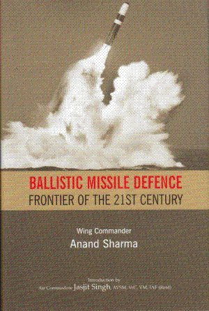 Ballistic Missile Defence: Frontier of the 21st Century: Anand Sharma