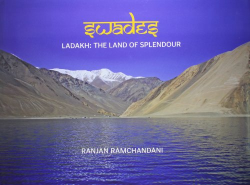 SWADES: Ladakh the Land of Splendour: Ranjan Ramchandani