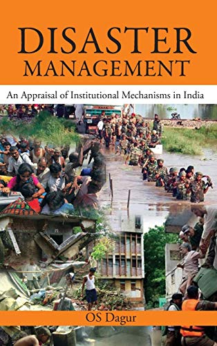 9789380502724: Disaster Management: An Appraisal of Institutional Mechanism in India