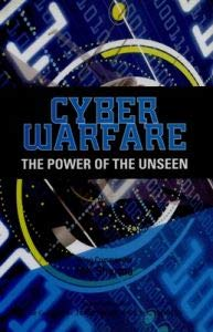 Cyber Warfare: The Power of the Unseen: M.K. Sharma