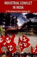 Industrial Conflict in India: Is the Sleeping: K.R. Shyam Sundar