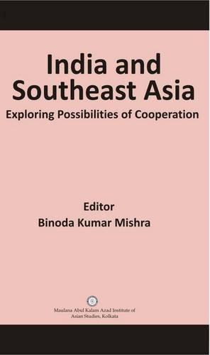 India And Southeast Asia: Exploring Possibilities Of: Maulana Abul Kalam