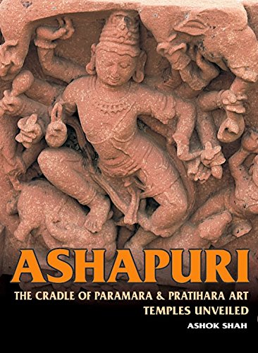 Ashapuri: The Cradle of Paramara & Pratihara Art Temples Unveiled: Ashok Shah