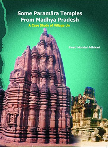 Some Paramara Temples from Madhya Pradesh: A Case Study of Village Un: Swati Mondal Adhikari