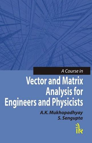 9789380578026: A Course in Vector and Matrix Analysis for Engineers and Physicists