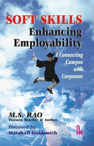 Soft Skills ? Enhancing Employability: Connecting Campus: M.S. Rao