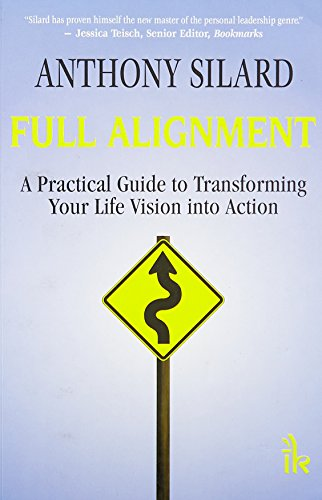 Full Alignment: A Practical Guide to Transforming your Life Vision into Action: Anthony Silard