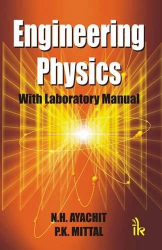 Engineering Physics: With Laboratory Manual: N.H. Ayachit, P.K.