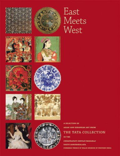 East Meets West: A Selection of Asian and European Art from THE TATA COLLECTION in the Chhatrapati ...