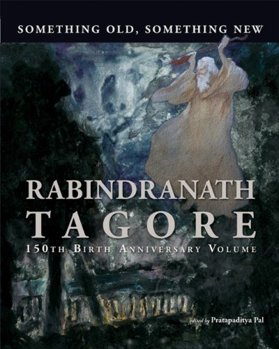 Something Old, Something New : Rabindranath Tagore (150th Birth Anniversary Volume): Pratapaditya ...