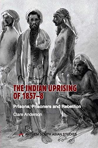 INDIAN UPRISING OF 1857-8: Clare Anderson