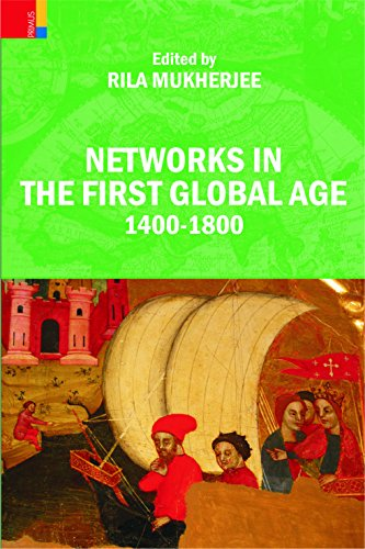 Networks in the First Global Age: 1400-1800: Rila Mukherjee (Ed.)