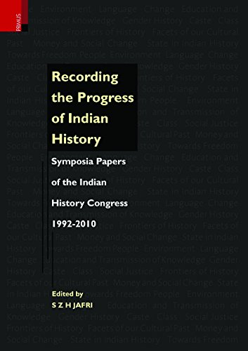 Recording the Progress of Indian History: Symposia Papers of the Indian History Congress, 1992-2010...