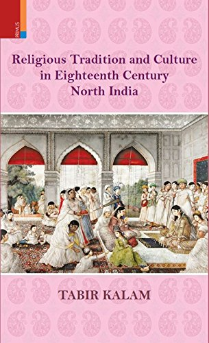 Religious Tradition and Culture in Eighteenth Century North India: Tabir Kalam