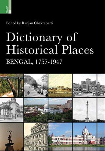 Dictionary of Historical Places: Bengal, 1757-1947: Chakrabarti, Ranjan
