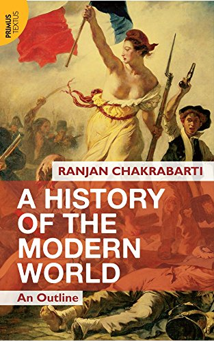 A History of the Modern World: An Outline: Ranjan Chakrabarti