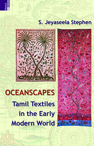 The Oceanscape of Tamil Textiles in the Early Modern World: Stephen, S Jeyaseela