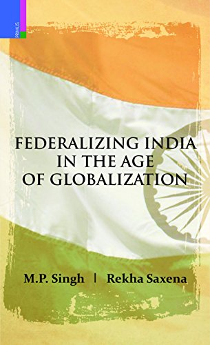 Federalizing India in the Age of Globalization: M.P. Singh,Rekha Saxena