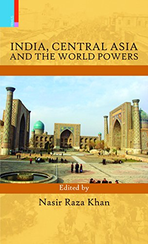 India, Central Asia and the World Powers: Nasir Raza Khan