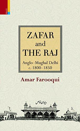 Zafar and the Raj: Anglo-Mughal Delhi c. 1800-1850: Amar Farooqui