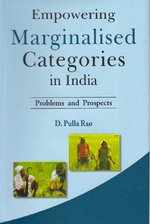 Empowering Marginalised Categories in India: Problems and Prospects: D. Pulla Rao