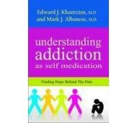 9789380619095: Understanding Addiction as Self Medication: Finding Hope Behind the Pain