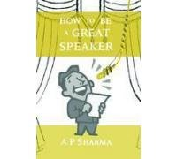 9789380619262: How to be a Great Speaker