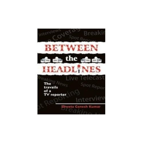 9789380619439: Between the Headlines: The Travails of a TV Reporter