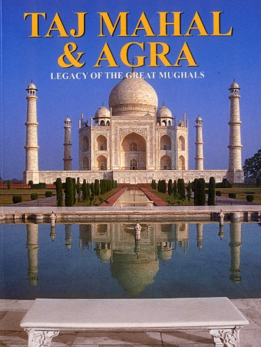 Taj Mahal and Agra: Legacy of the Great Mughals: Rupinder Khullar Reeta