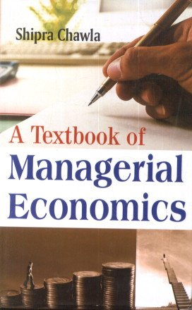 A Textbook of Managerial Economics: Shipra Chawla