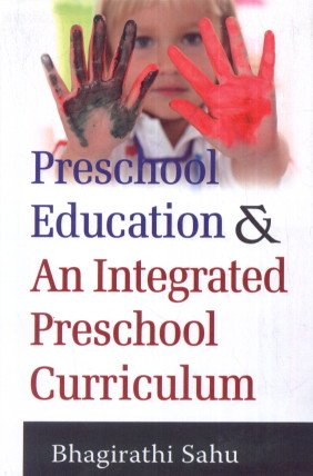 Preschool Education and an Integrated Preschool Curriculum: Bhagirathi Sahu