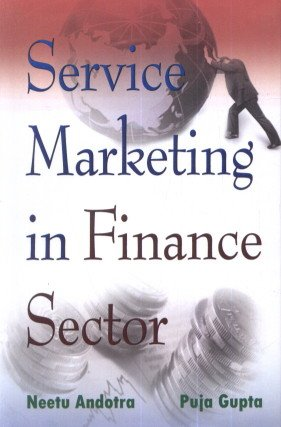 Service Marketing in Finance Sector: Neetu Andotra,Puja Gupta