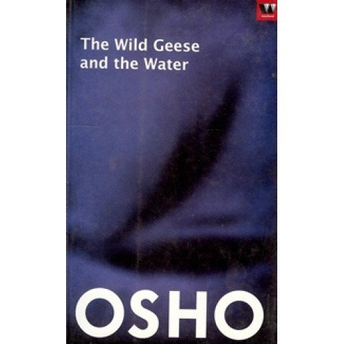 The Wild Geese and the Water: Osho