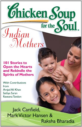 Chicken Soup for the Soul: Indian Mothers: Jack Canfield,Mark Victor Hansen,Raksha Bharadia