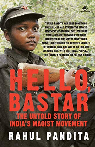 9789380658346: Hello, Bastar: The Untold Story Of India's Maoist Movement