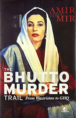 The Bhutto Murder Trail: From Waziristan to GHQ - Amir Mir